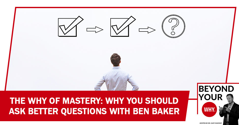 BYW 40 Ben Baker | Why Of Mastery